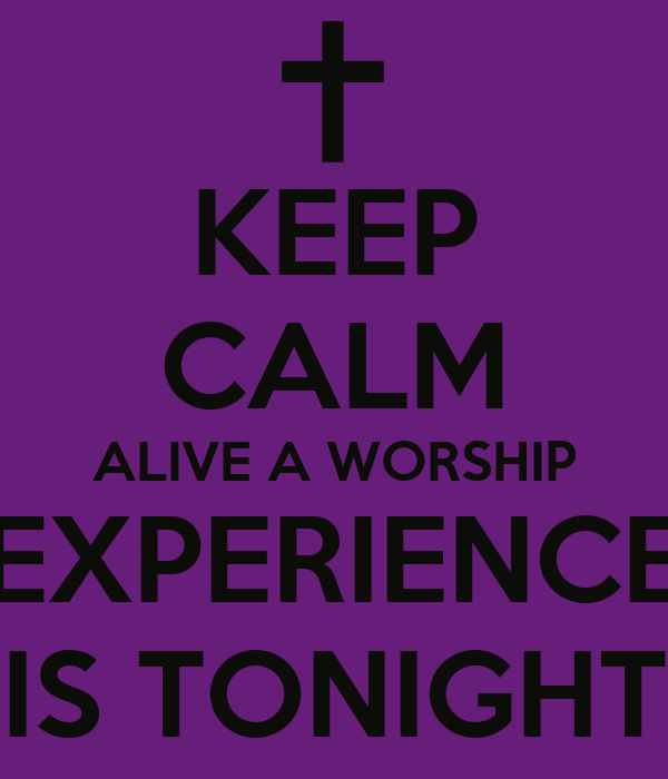 KEEP CALM ALIVE A WORSHIP EXPERIENCE IS TONIGHT