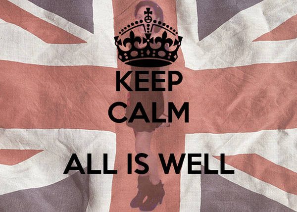 KEEP CALM  ALL IS WELL