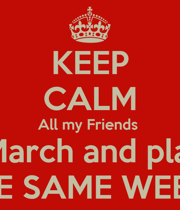 KEEP CALM All my Friends  Are born in March and planning events ON THE SAME WEEKEND!