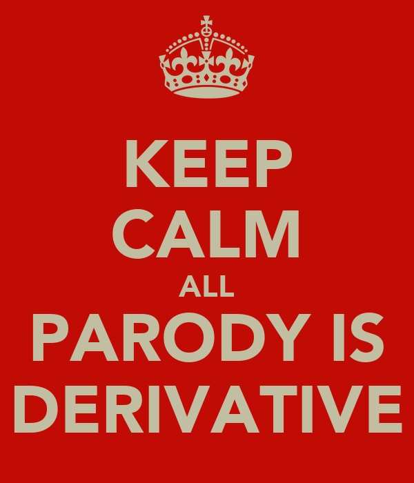 KEEP CALM ALL PARODY IS DERIVATIVE