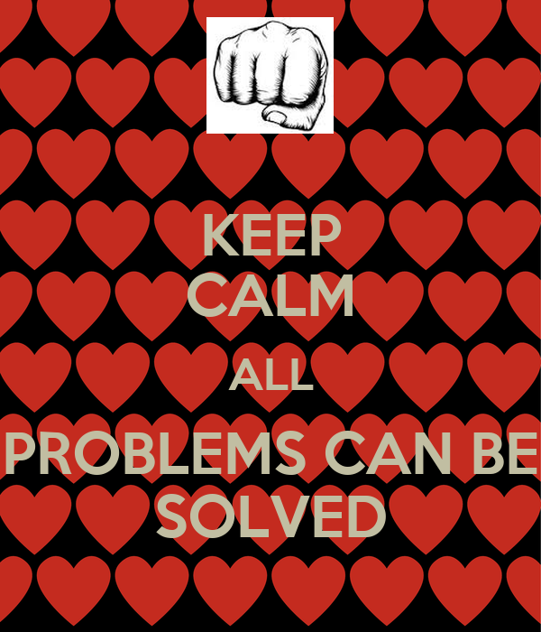 KEEP CALM ALL PROBLEMS CAN BE SOLVED