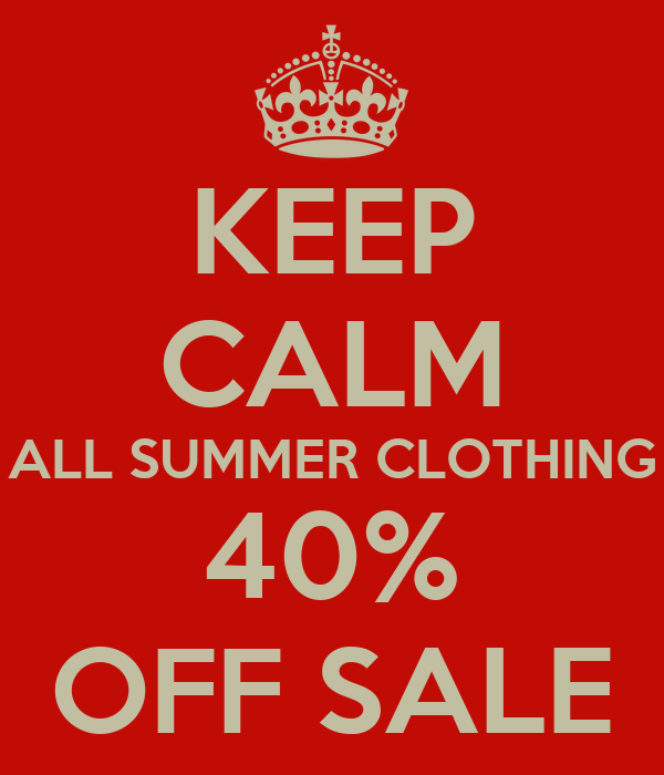 KEEP CALM ALL SUMMER CLOTHING 40% OFF SALE Poster | Barbra | Keep ...