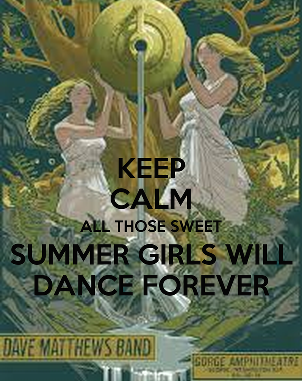 KEEP CALM ALL THOSE SWEET SUMMER GIRLS WILL DANCE FOREVER