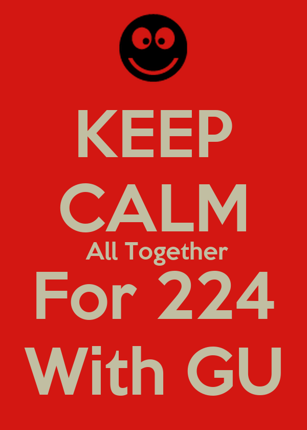 KEEP CALM  All Together For 224 With GU