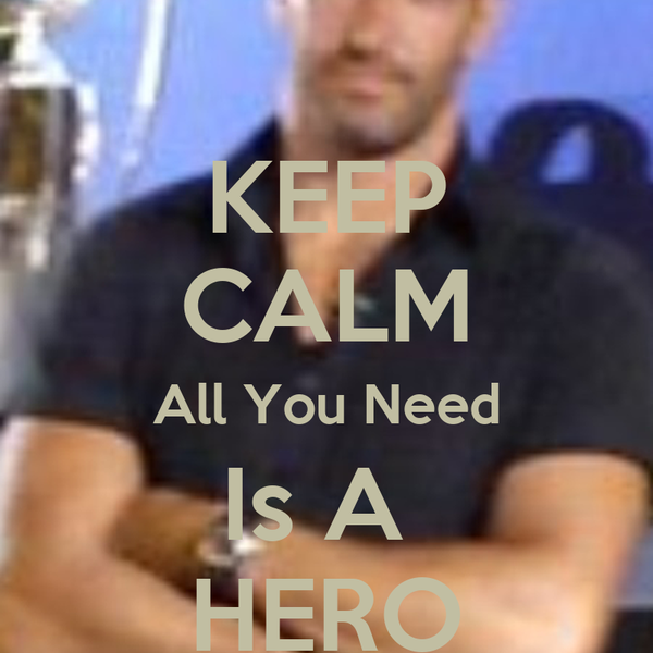 KEEP CALM All You Need Is A  HERO