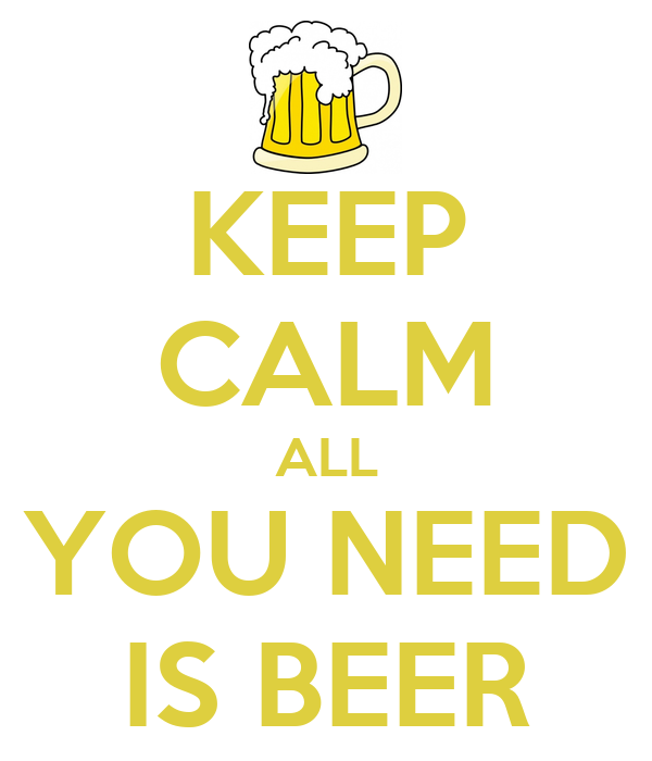 KEEP CALM ALL YOU NEED IS BEER