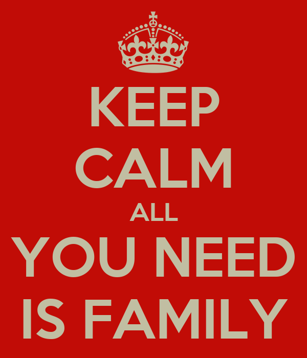 KEEP CALM ALL YOU NEED IS FAMILY