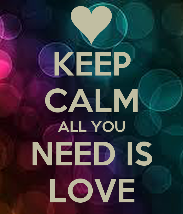 KEEP CALM ALL YOU NEED IS LOVE