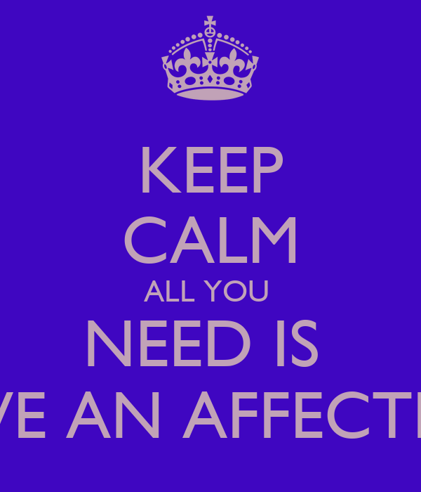 KEEP CALM ALL YOU  NEED IS  LOVE AN AFFECTION