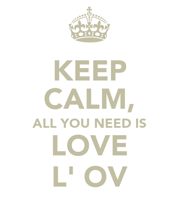 KEEP CALM, ALL YOU NEED IS LOVE L' OV