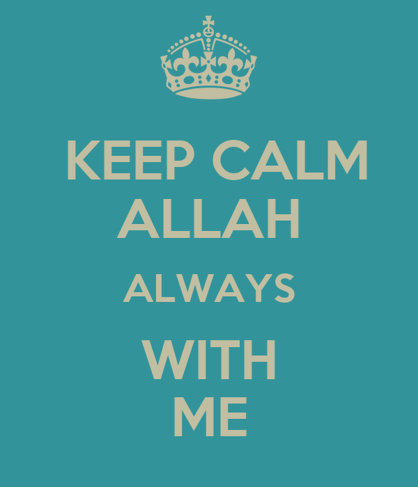 KEEP CALM ALLAH ALWAYS WITH ME