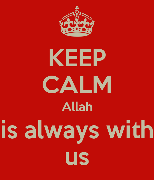 KEEP CALM Allah is always with us