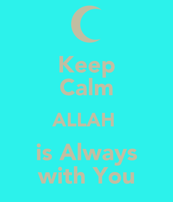 Keep Calm ALLAH  is Always with You
