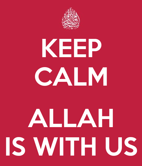 KEEP CALM  ALLAH IS WITH US