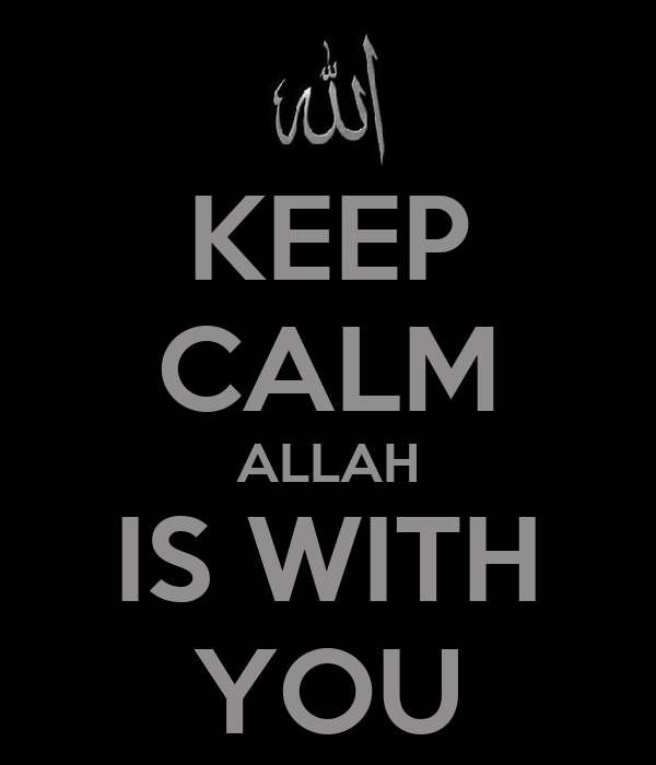 KEEP CALM ALLAH IS WITH YOU
