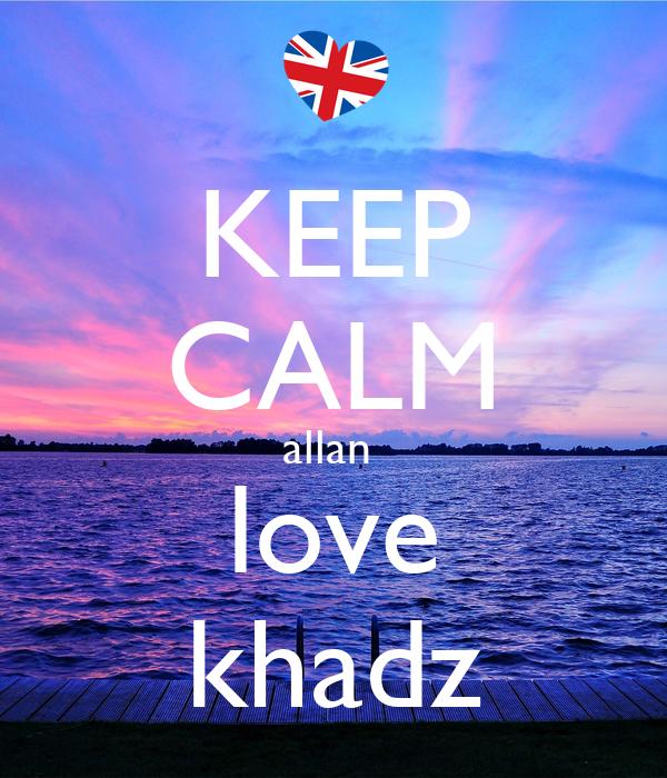 KEEP CALM allan  love khadz