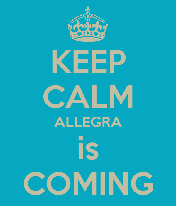 KEEP CALM ALLEGRA is COMING