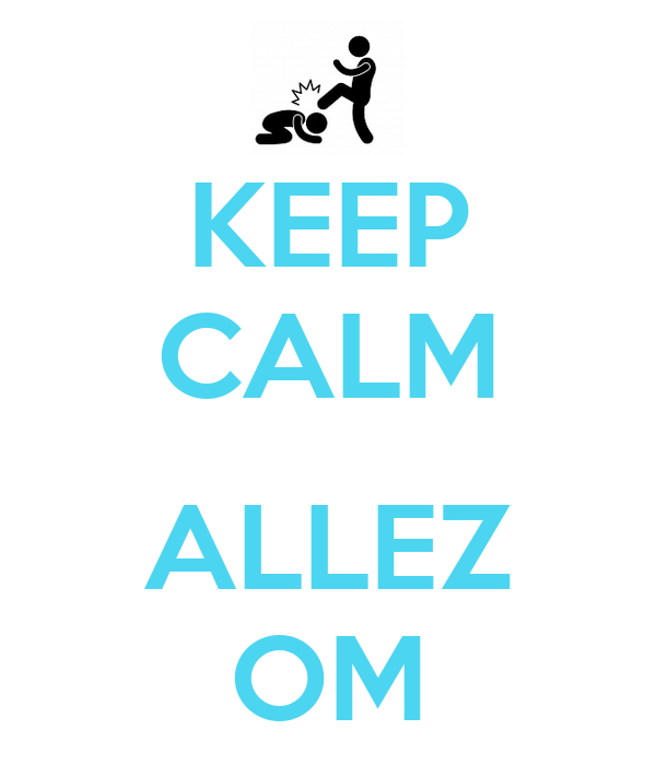KEEP CALM  ALLEZ OM