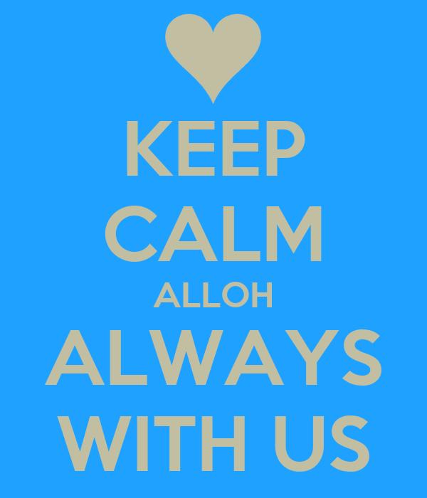 KEEP CALM ALLOH ALWAYS WITH US