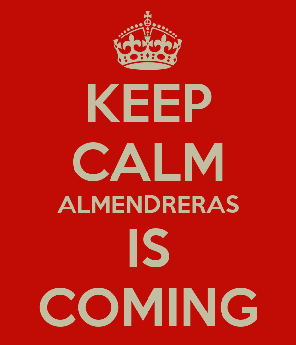 KEEP CALM ALMENDRERAS IS COMING