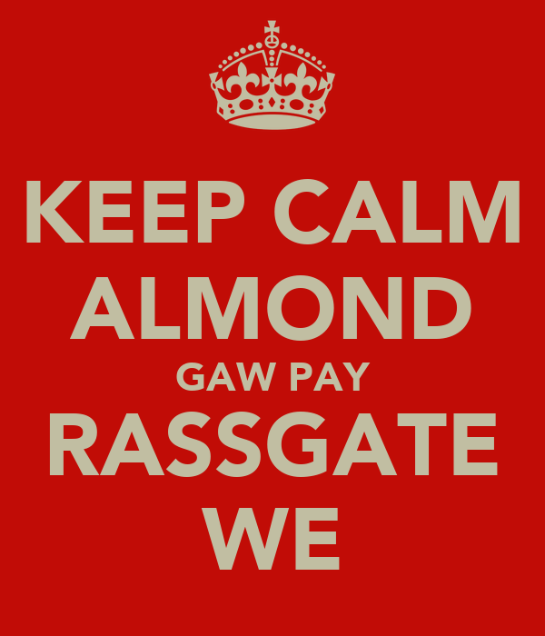 KEEP CALM ALMOND GAW PAY RASSGATE WE