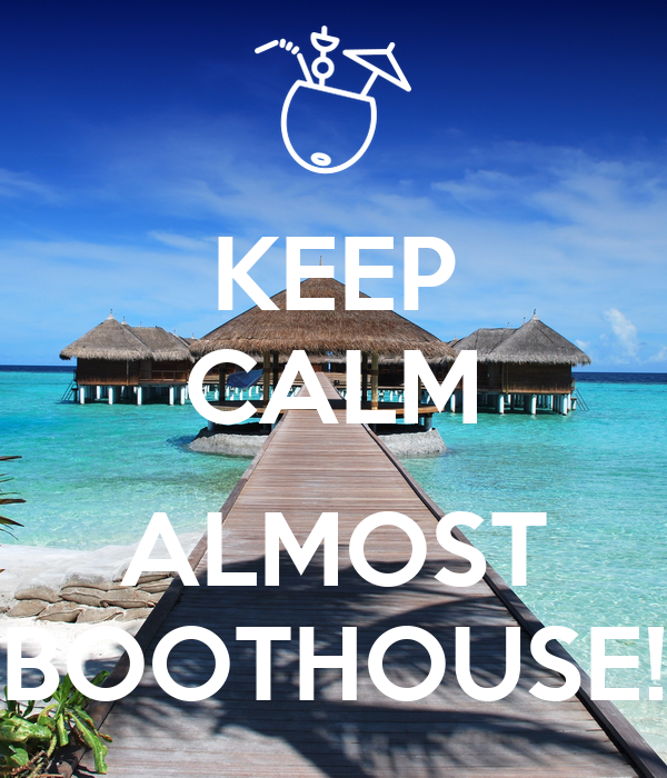 KEEP CALM  ALMOST BOOTHOUSE!