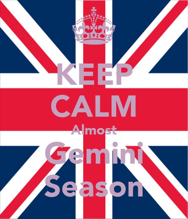 KEEP CALM Almost Gemini Season