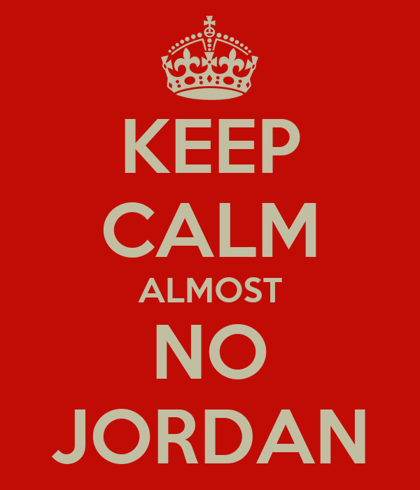 KEEP CALM ALMOST NO JORDAN