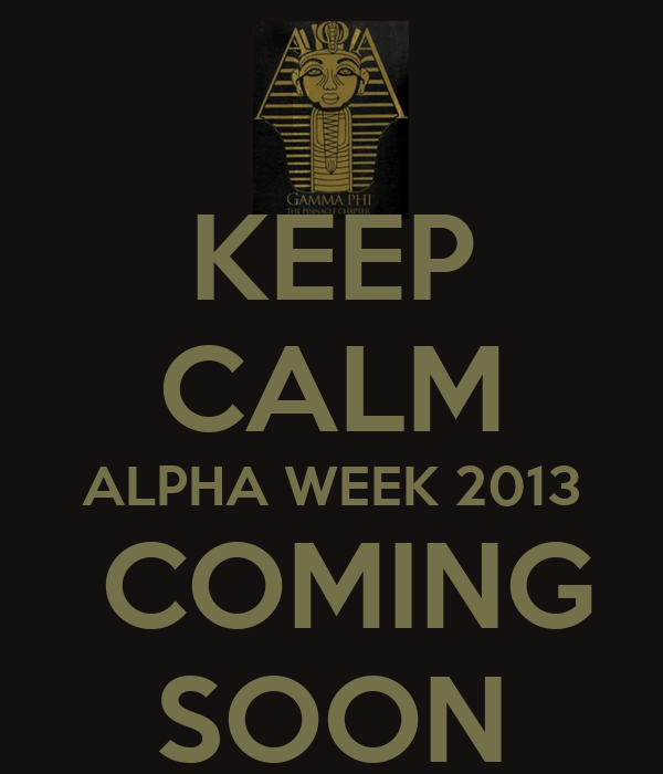 KEEP CALM ALPHA WEEK 2013  COMING SOON