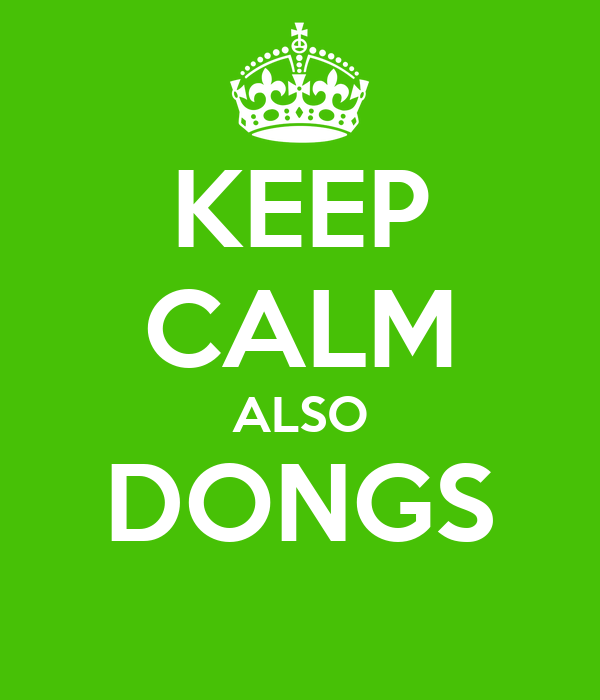 KEEP CALM ALSO DONGS
