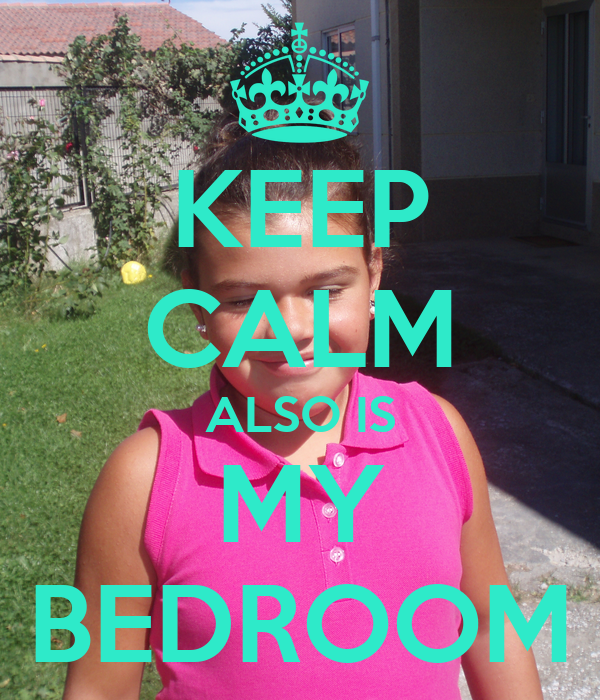 KEEP CALM ALSO IS MY BEDROOM