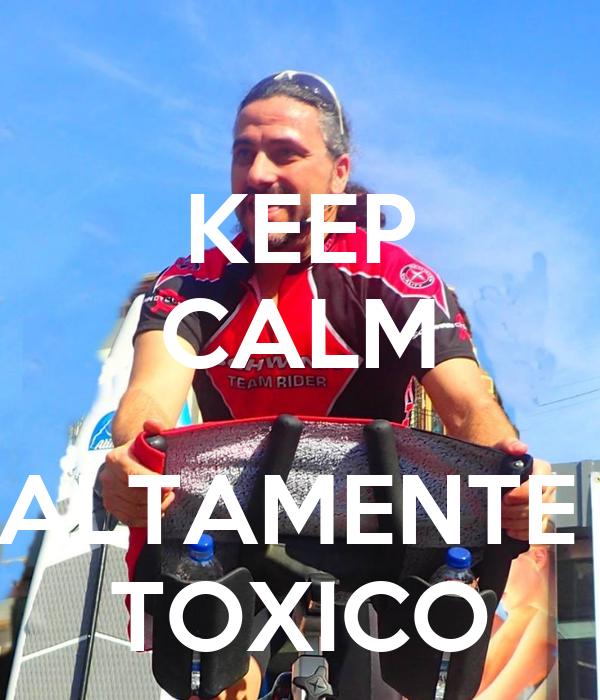 KEEP CALM  ALTAMENTE  TOXICO