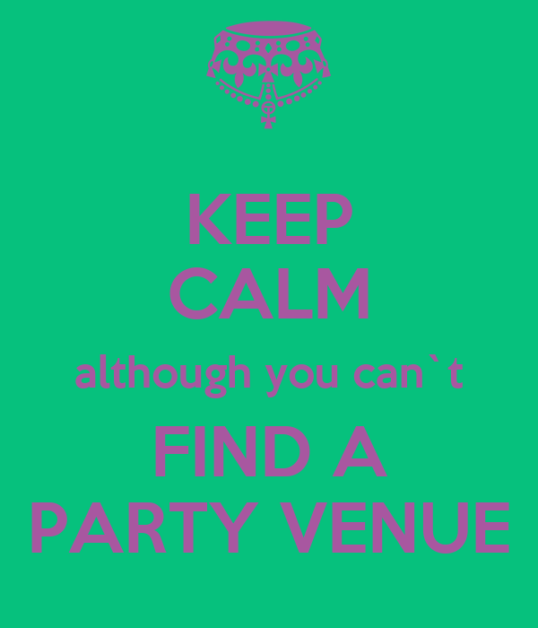 KEEP CALM although you can`t FIND A PARTY VENUE