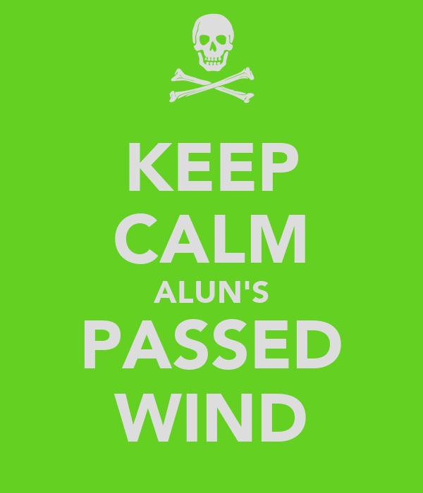 KEEP CALM ALUN'S PASSED WIND