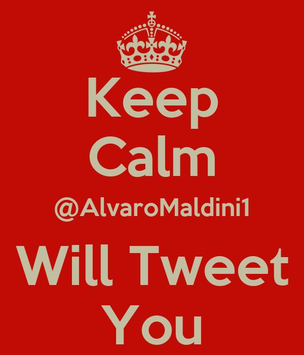 Keep Calm @AlvaroMaldini1 Will Tweet You