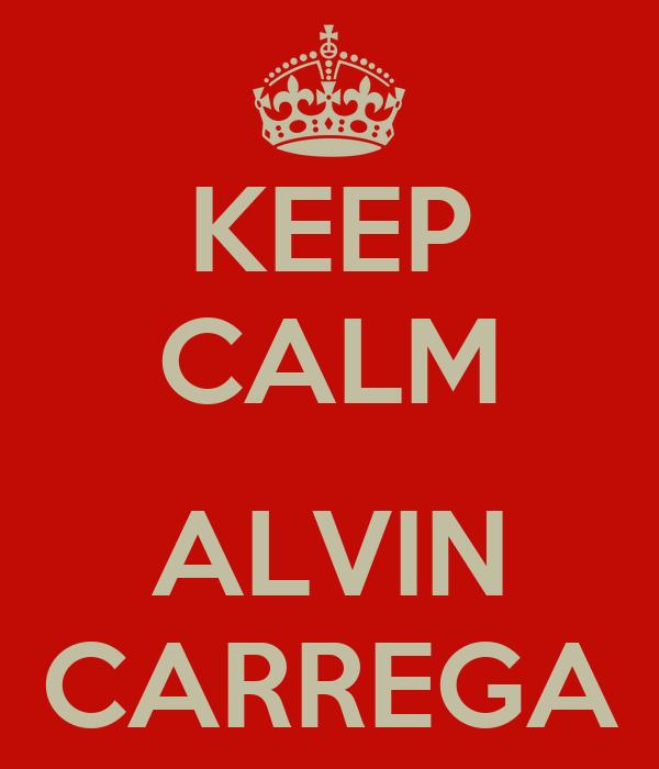 KEEP CALM  ALVIN CARREGA