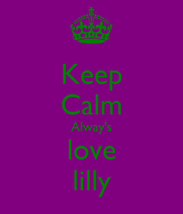 Keep Calm Alway's love lilly