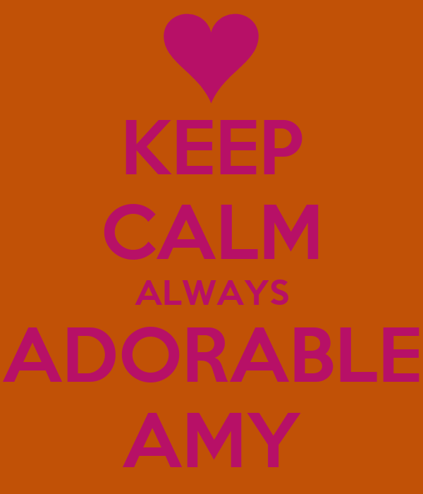 KEEP CALM ALWAYS ADORABLE AMY