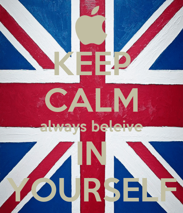 KEEP CALM always beleive IN YOURSELF
