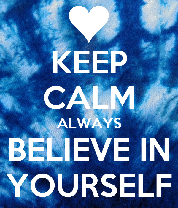 KEEP CALM ALWAYS BELIEVE IN YOURSELF