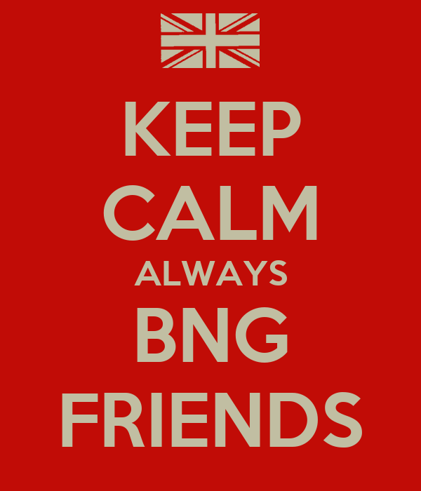 KEEP CALM ALWAYS BNG FRIENDS