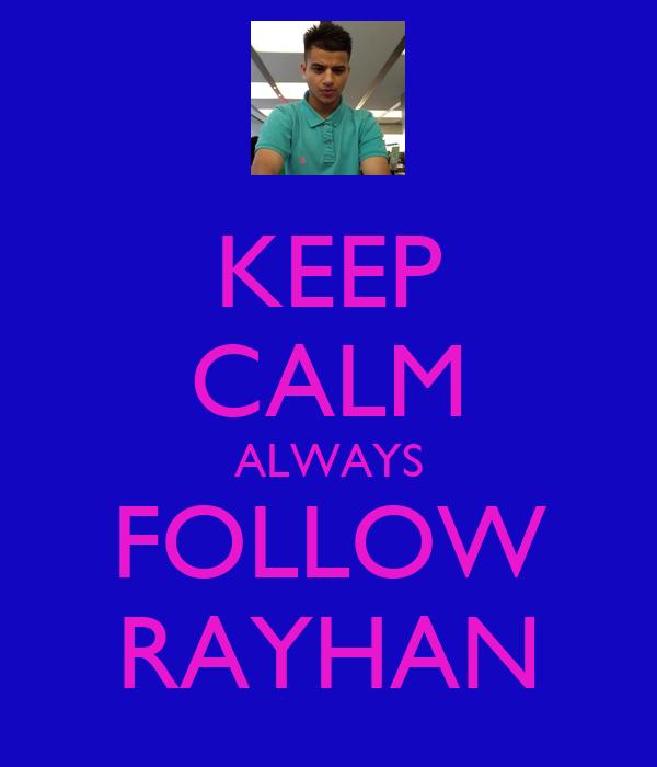 KEEP CALM ALWAYS FOLLOW RAYHAN