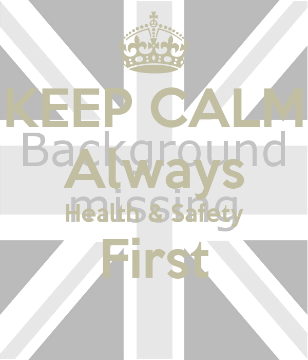 KEEP CALM Always Health & Safety First