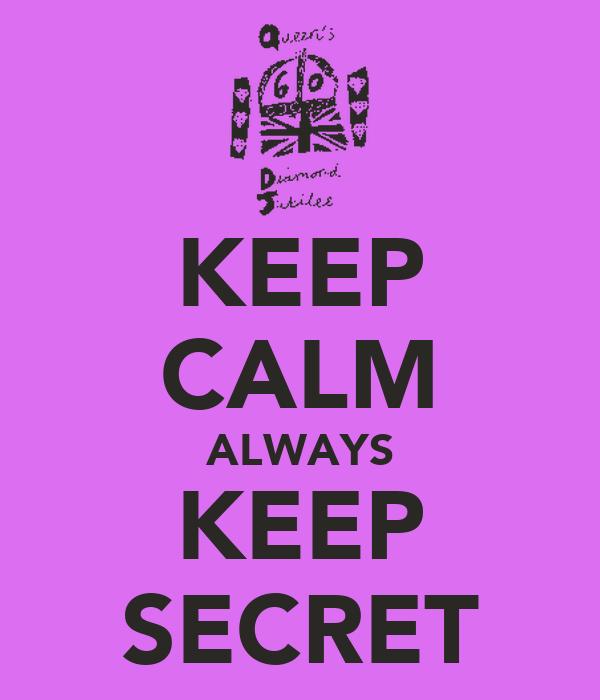 KEEP CALM ALWAYS KEEP SECRET