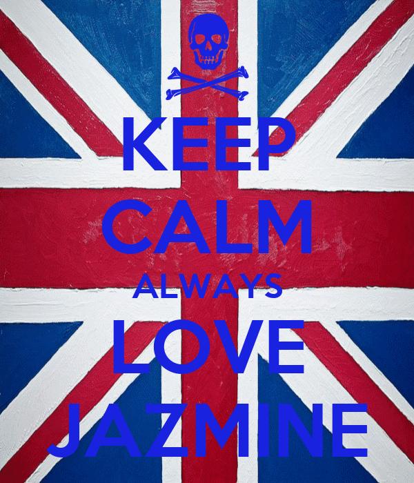 KEEP CALM ALWAYS LOVE JAZMINE