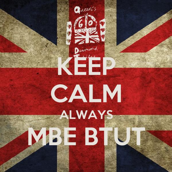 KEEP CALM ALWAYS MBE BTUT