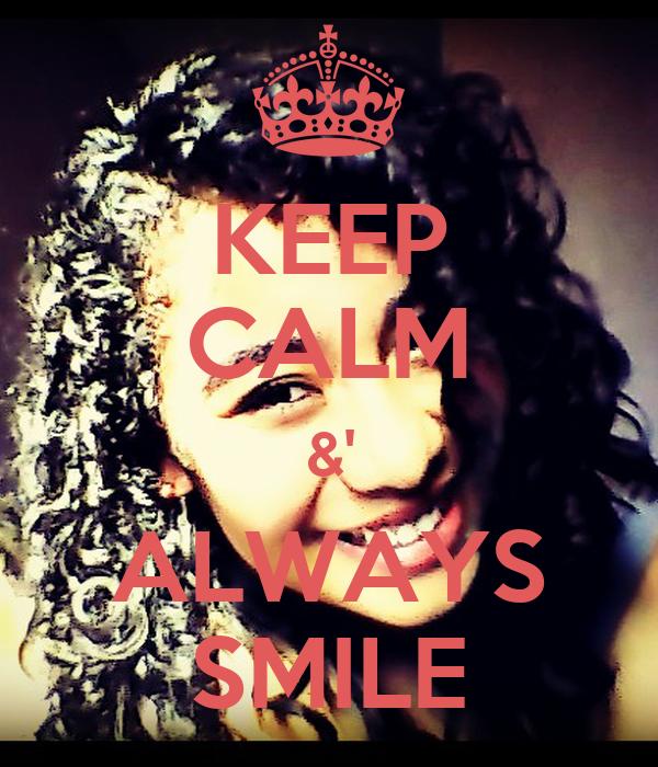 KEEP CALM &' ALWAYS SMILE