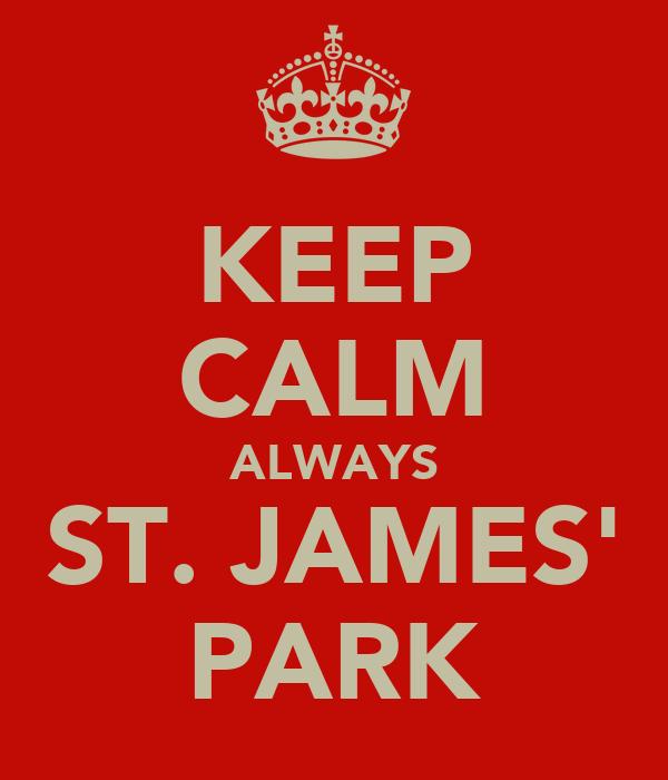KEEP CALM ALWAYS ST. JAMES' PARK