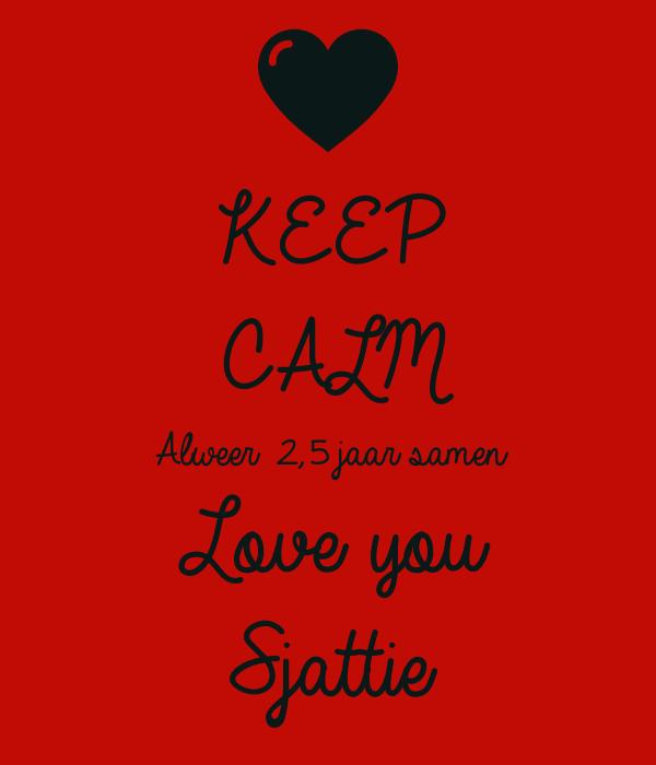 2 jaar samen KEEP CALM Alweer 2,5 jaar samen Love you Sjattie Poster | Sylvia  2 jaar samen