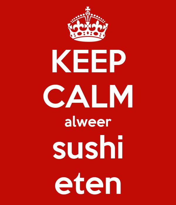 KEEP CALM alweer sushi eten